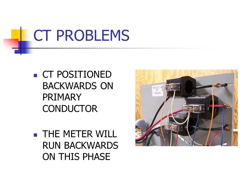 CT PROBLEMS CT POSITIONED BACKWARDS ON PRIMARY CONDUCTOR