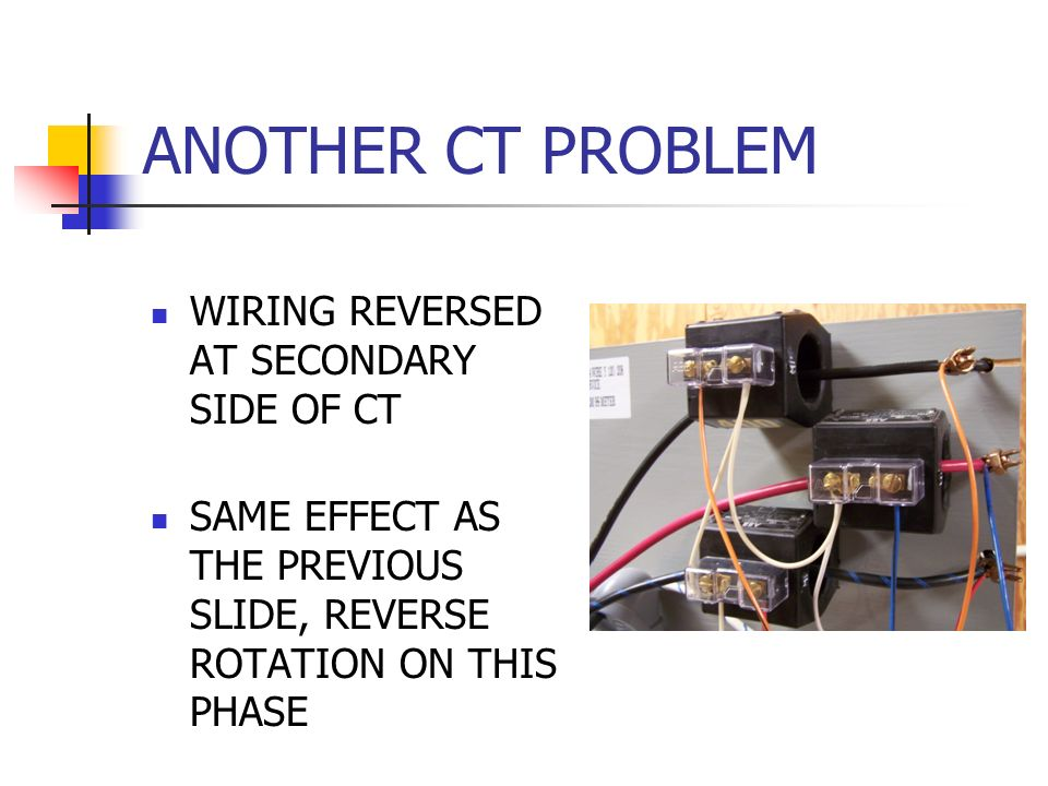 ANOTHER CT PROBLEM WIRING REVERSED AT SECONDARY SIDE OF CT