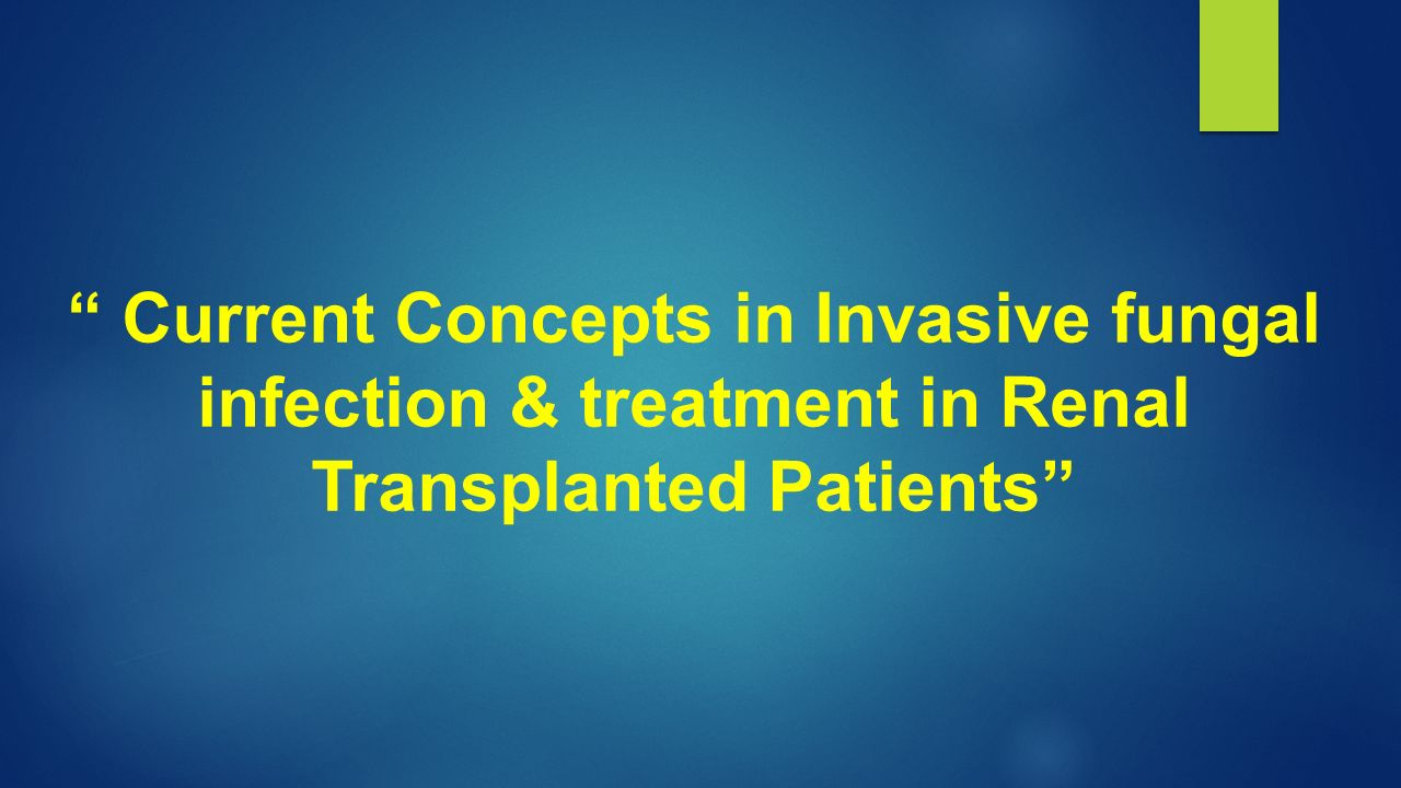 Current Concepts in Invasive fungal infection & treatment in Renal Transplanted Patients