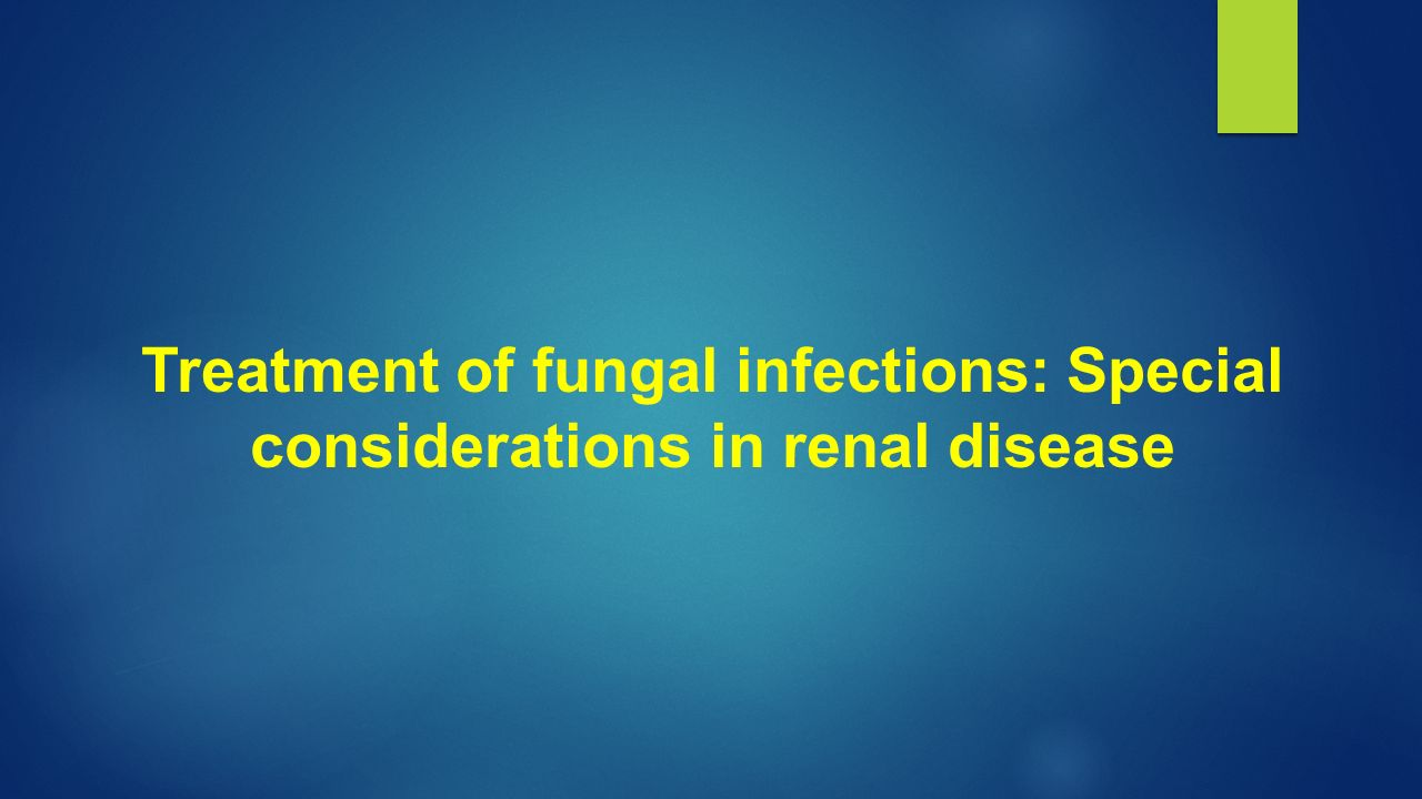 Treatment of fungal infections: Special considerations in renal disease