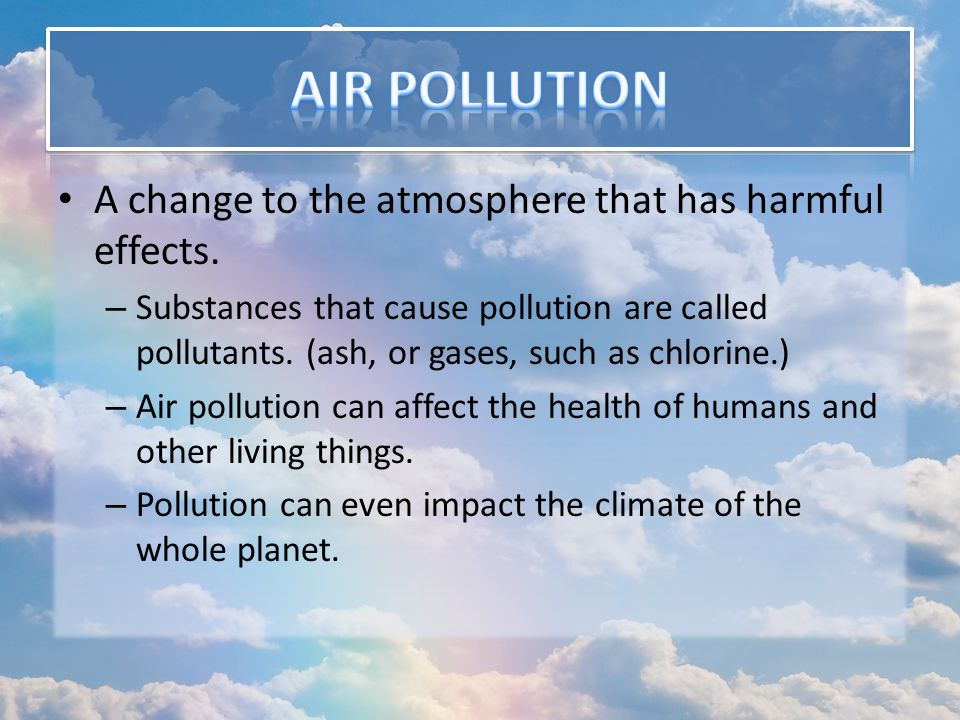 a study of air pollution causes and dangers to human health Air pollution refers to the release of pollutants into the air that are detrimental to human health and the planet as a whole the clean air act authorizes the us environmental protection agency.