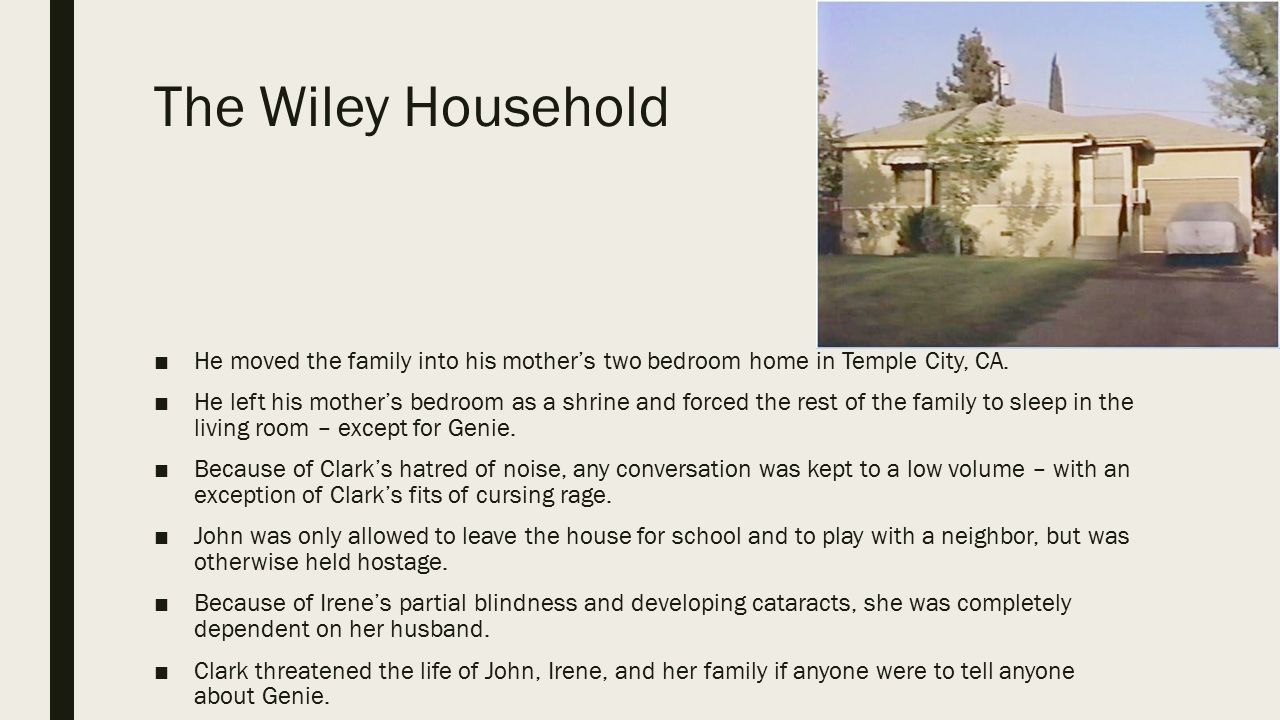 The Wiley Household He moved the family into his mother's two bedroom home in Temple City, CA.