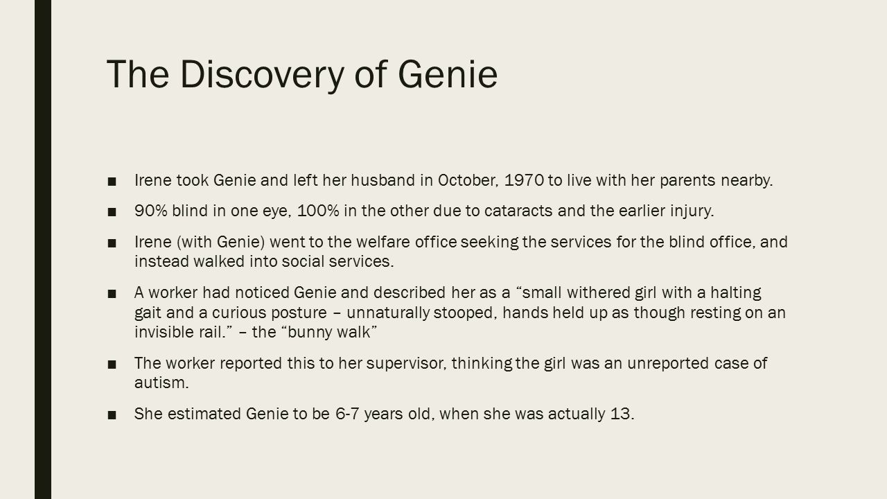 The Discovery of Genie Irene took Genie and left her husband in October, 1970 to live with her parents nearby.