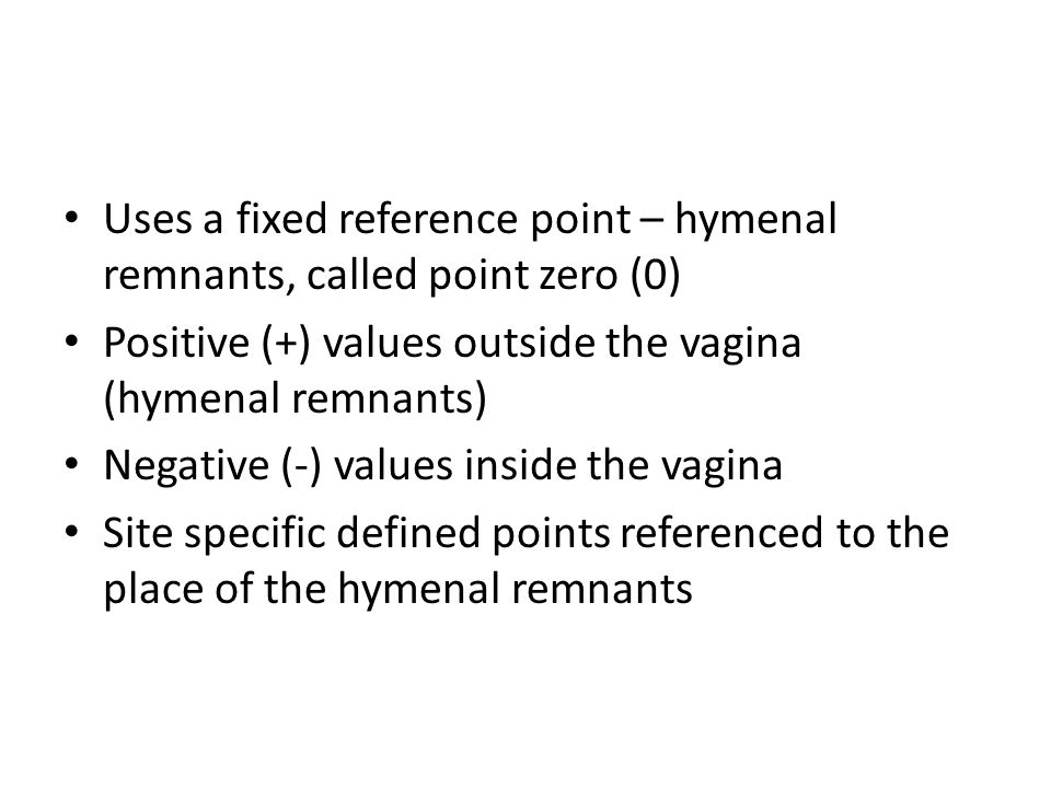 Uses a fixed reference point – hymenal remnants, called point zero (0)