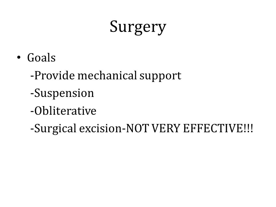 Surgery Goals -Provide mechanical support -Suspension -Obliterative