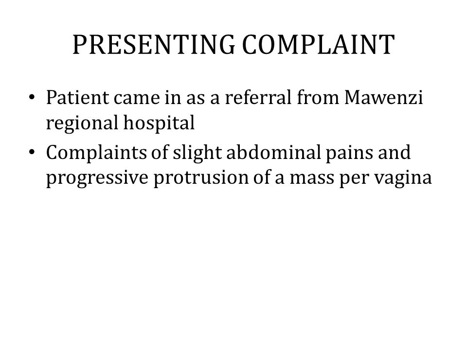PRESENTING COMPLAINT Patient came in as a referral from Mawenzi regional hospital.