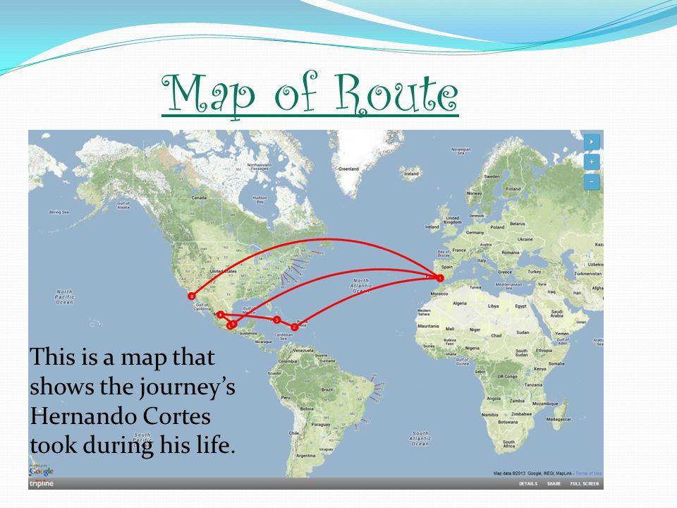 Hernan Cortes Exploration Route Map: Hernando Cortes By: Megan Date: Ppt Video Online Download