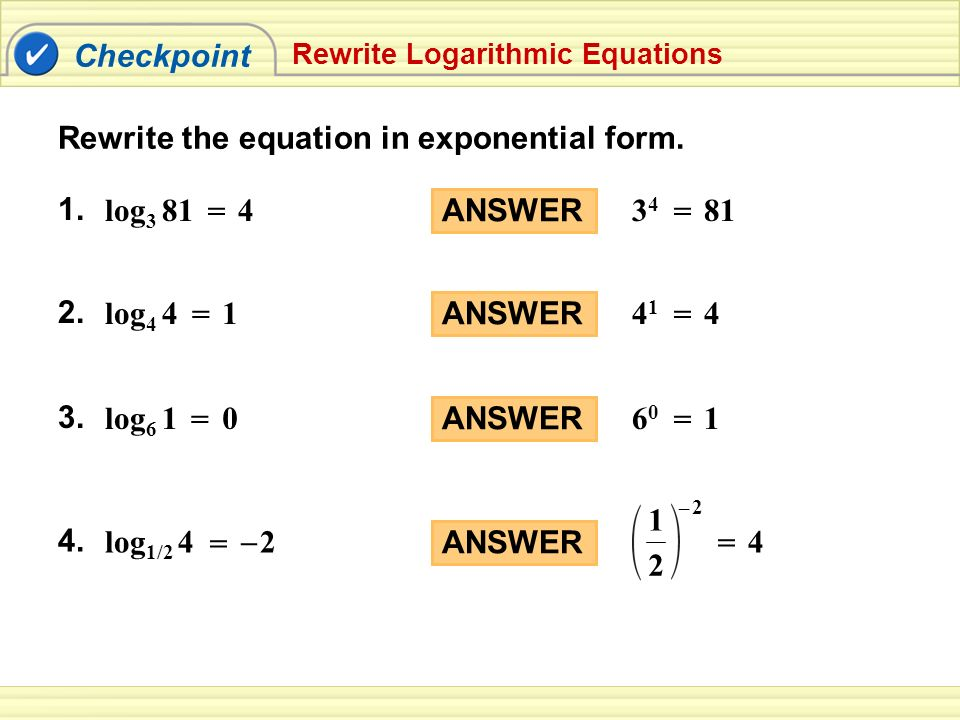 example 1 logarithmic form exponential form a. log2 16 = 4 24 = 16 b