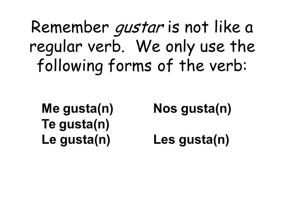 Remember gustar is not like a regular verb