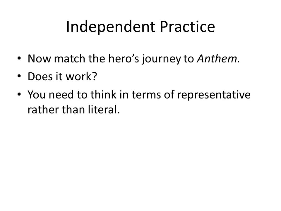 Independent Practice Now match the hero's journey to Anthem.