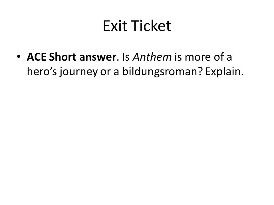Exit Ticket ACE Short answer. Is Anthem is more of a hero's journey or a bildungsroman Explain.