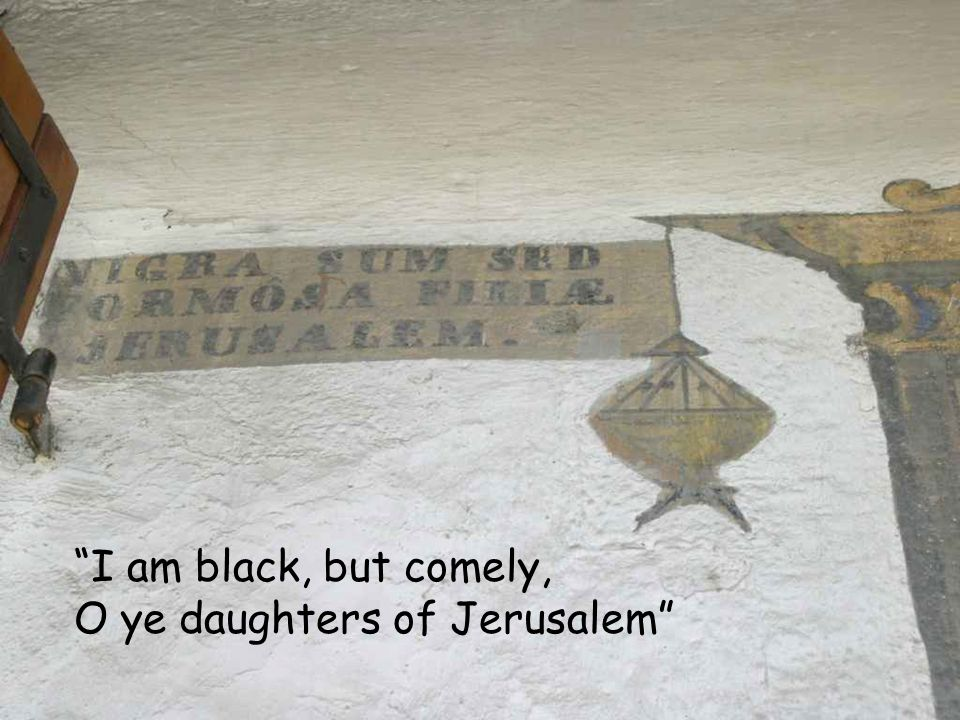 I am black, but comely, O ye daughters of Jerusalem