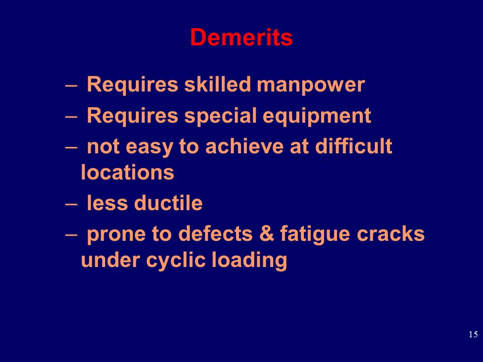 Demerits Requires skilled manpower Requires special equipment