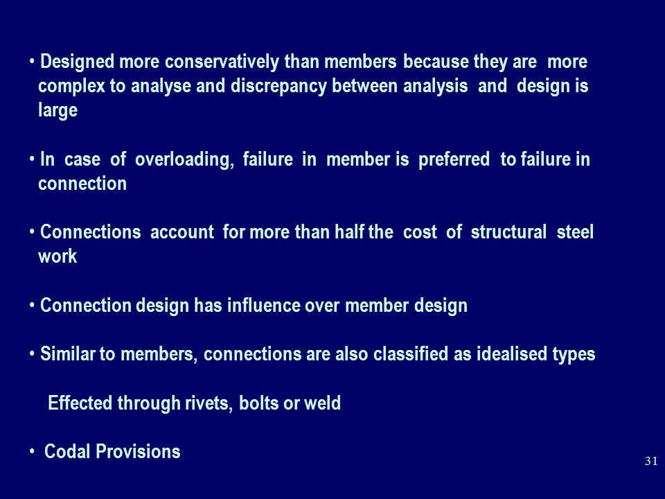 Designed more conservatively than members because they are more