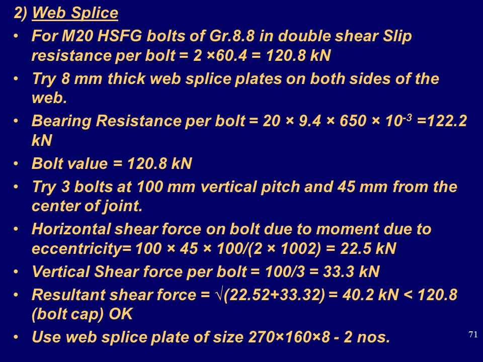 2) Web Splice For M20 HSFG bolts of Gr.8.8 in double shear Slip resistance per bolt = 2 ×60.4 = kN.