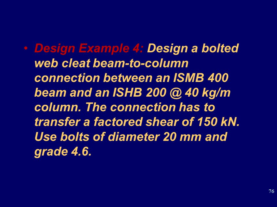 Design Example 4: Design a bolted web cleat beam-to-column connection between an ISMB 400 beam and an ISHB 40 kg/m column.