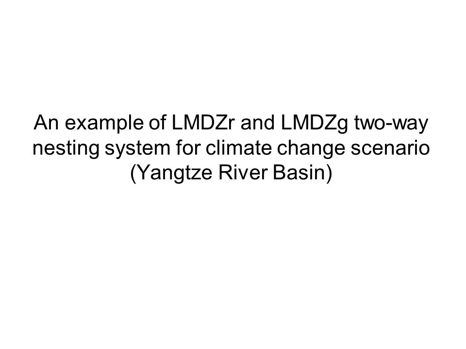 An example of LMDZr and LMDZg two-way nesting system for climate change scenario (Yangtze River Basin)