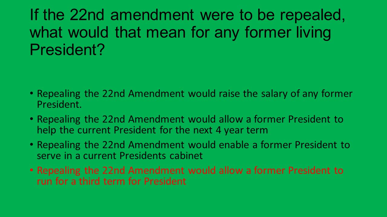 should the 22nd admendment be repealed In typical fashion, congressman jose serrano (d-ny) introduced a bill in congress (like he does every year) that would repeal the 22nd amendment's two-term limit on the presidency.