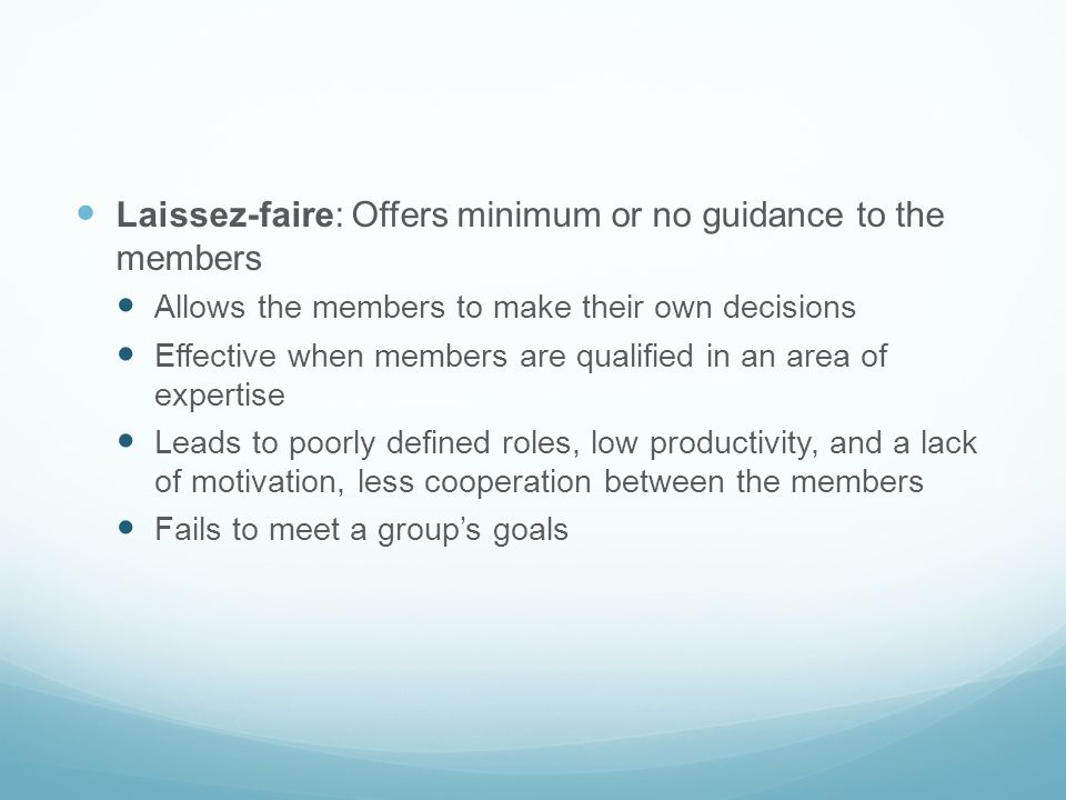 Laissez-faire: Offers minimum or no guidance to the members
