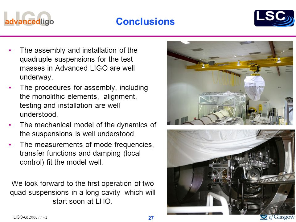 Conclusions The assembly and installation of the quadruple suspensions for the test masses in Advanced LIGO are well underway.