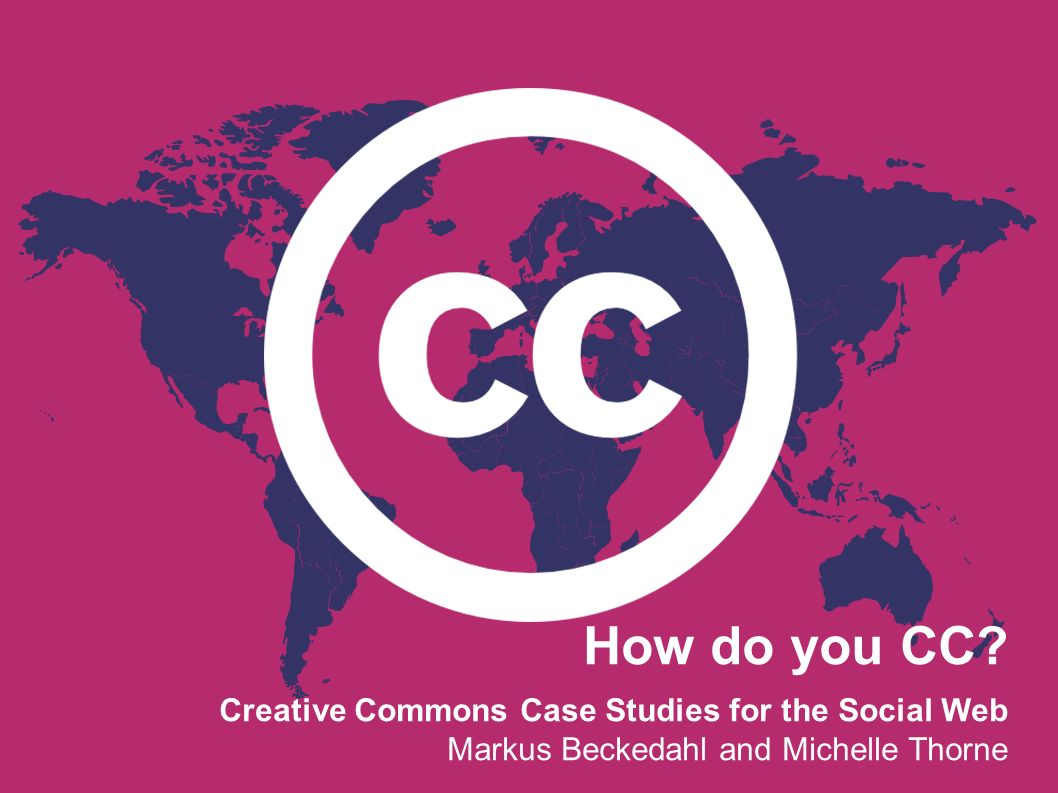 How do you CC Creative Commons Case Studies for the Social Web