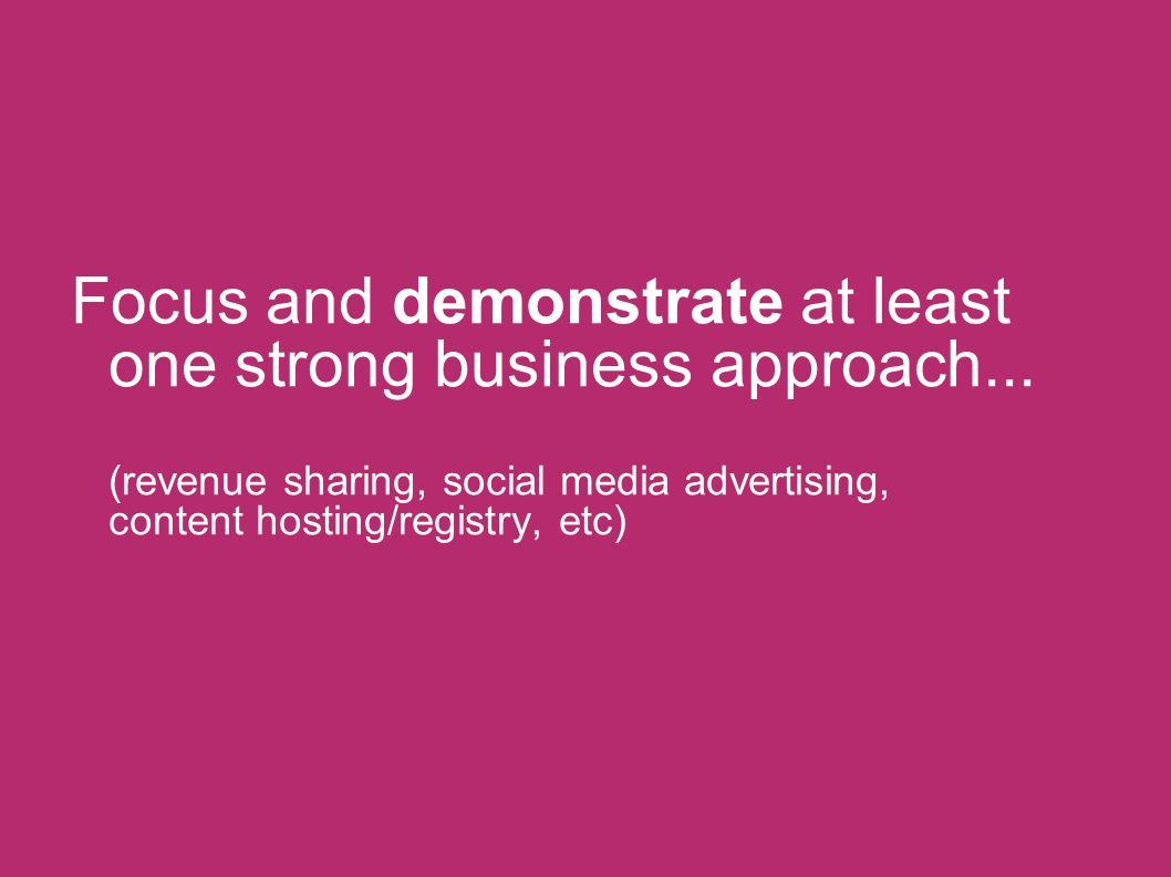 Focus and demonstrate at least one strong business approach