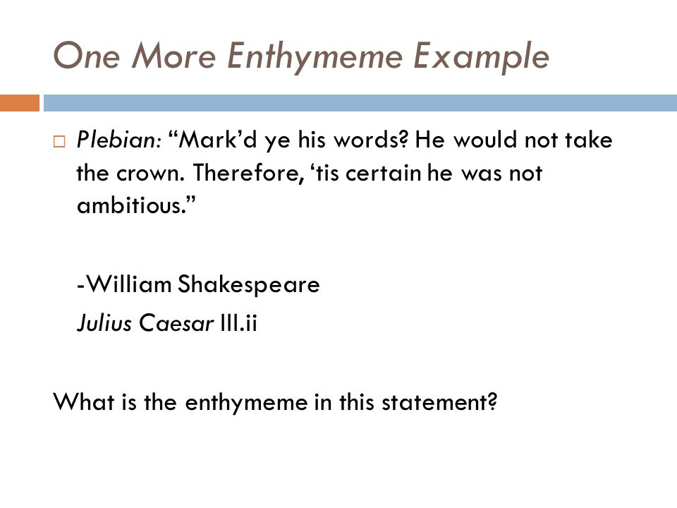 Examples of enthymemes.