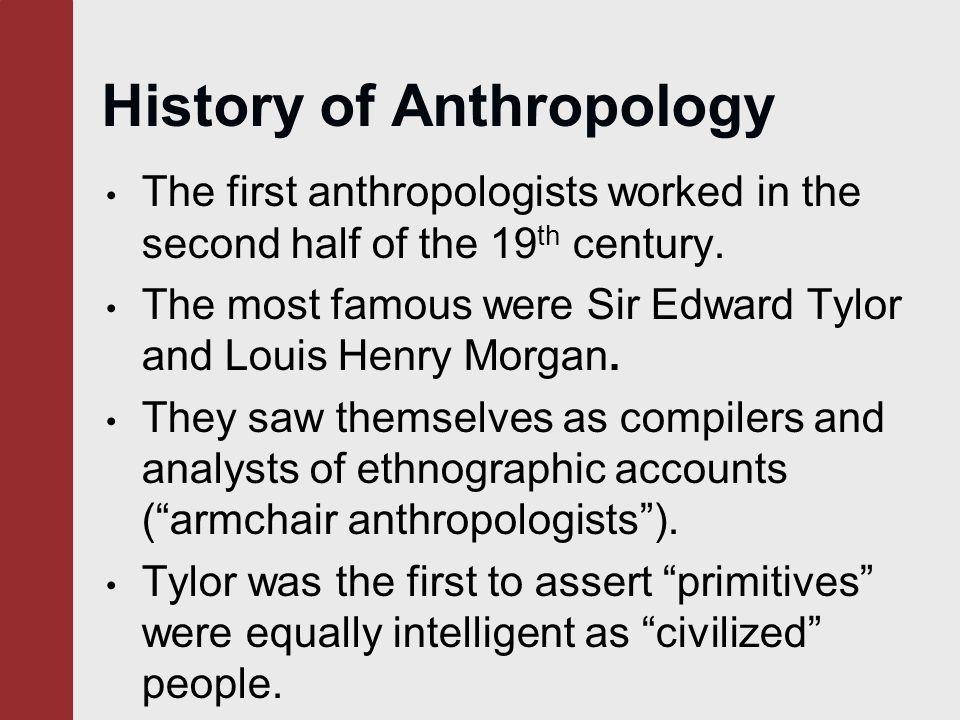 the origins of anthropology and its subfields and methods of research Its purposes are to encourage research, promote the public understanding of anthropology, and foster the use of anthropological information in addressing human problems anyone with a professional or scholarly interest in anthropology is invited to join.
