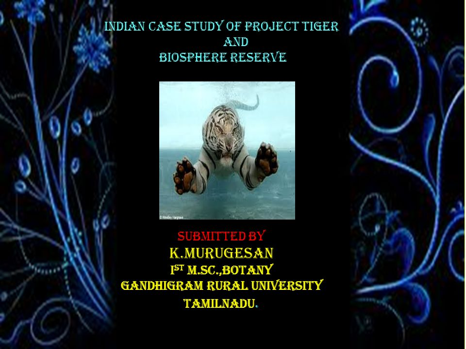 INDIAN CASE STUDY OF PROJECT TIGER AND BIOSPHERE RESERVE