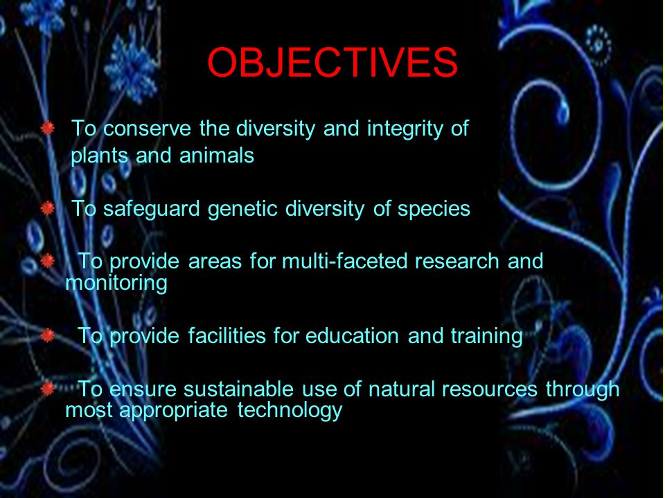 OBJECTIVES To conserve the diversity and integrity of