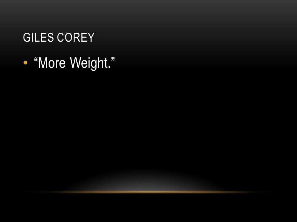 Giles corey More Weight.
