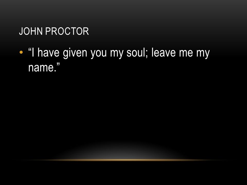 I have given you my soul; leave me my name.