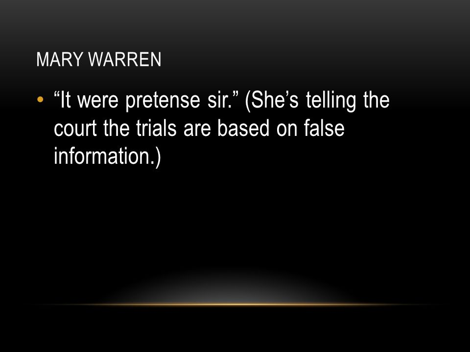 Mary Warren It were pretense sir. (She's telling the court the trials are based on false information.)