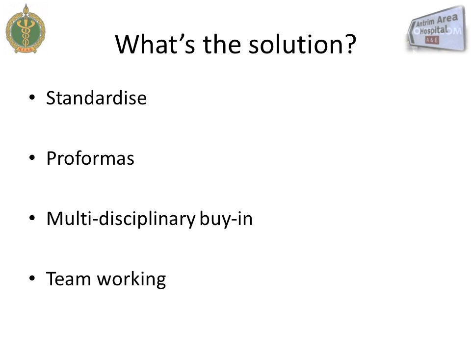 What's the solution Standardise Proformas Multi-disciplinary buy-in