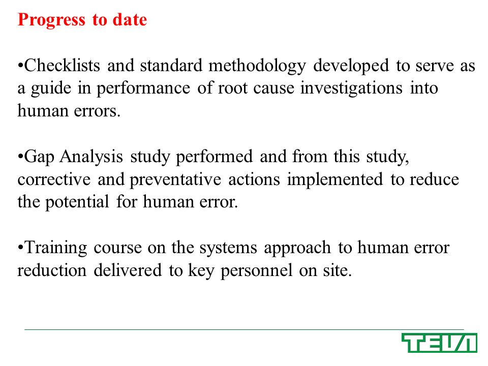 Progress to date Checklists and standard methodology developed to serve as. a guide in performance of root cause investigations into.
