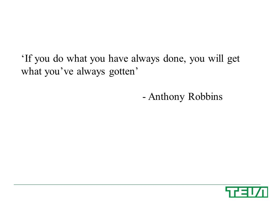 'If you do what you have always done, you will get what you've always gotten'