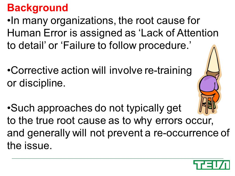 Background In many organizations, the root cause for Human Error is assigned as 'Lack of Attention.