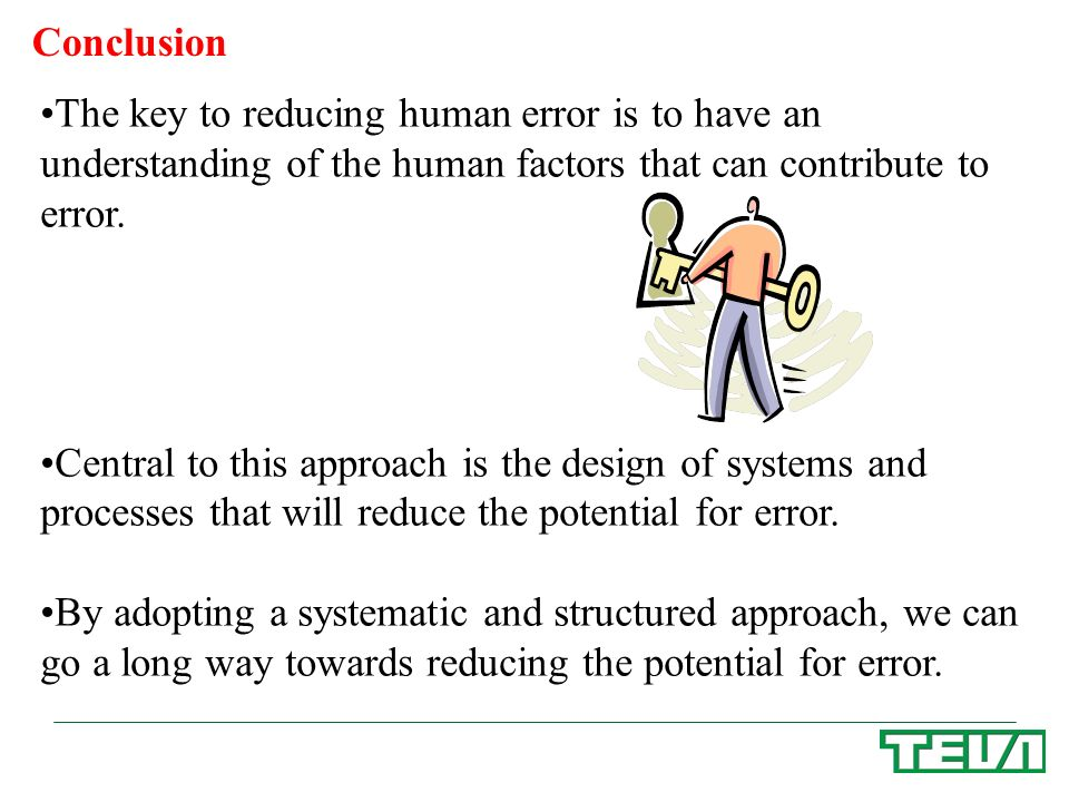 Conclusion The key to reducing human error is to have an understanding of the human factors that can contribute to error.