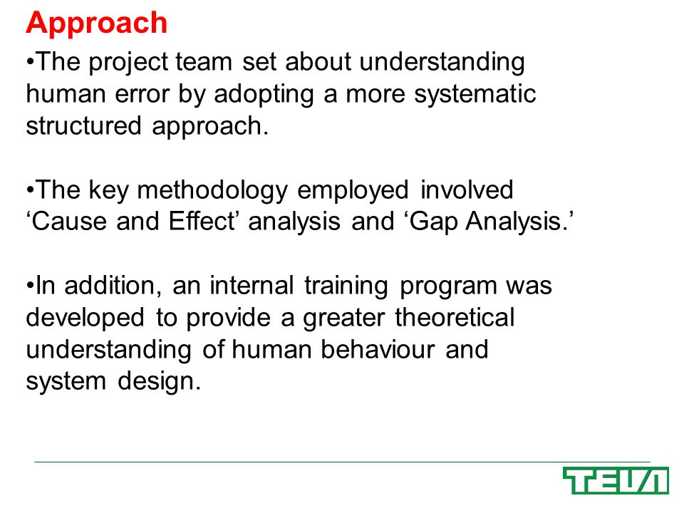 Approach The project team set about understanding human error by adopting a more systematic structured approach.