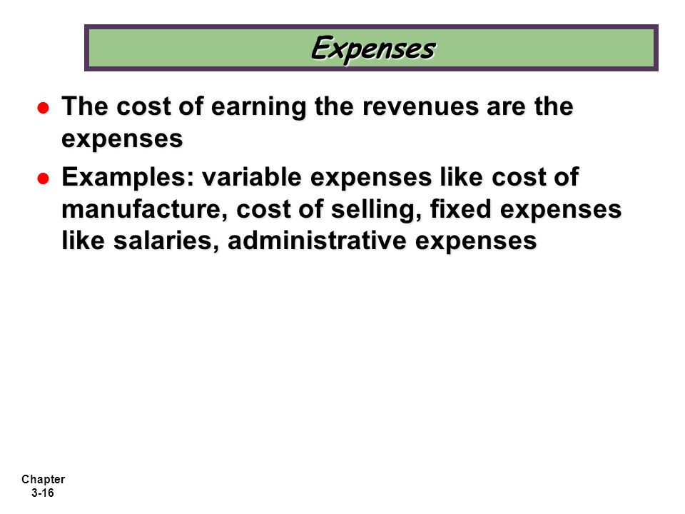 Expenses The cost of earning the revenues are the expenses