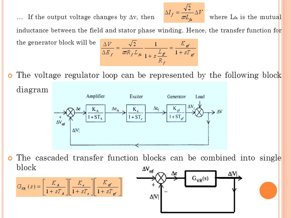 … If the output voltage changes by v, then where Lfa is the mutual inductance between the field and stator phase winding. Hence, the transfer function for the generator block will be
