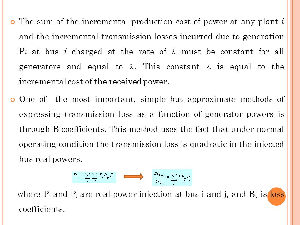 The sum of the incremental production cost of power at any plant i and the incremental transmission losses incurred due to generation Pi at bus i charged at the rate of  must be constant for all generators and equal to . This constant  is equal to the incremental cost of the received power.