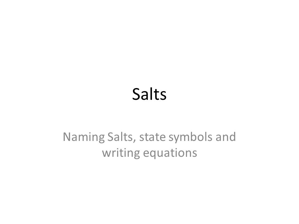 Naming Salts State Symbols And Writing Equations Ppt Download