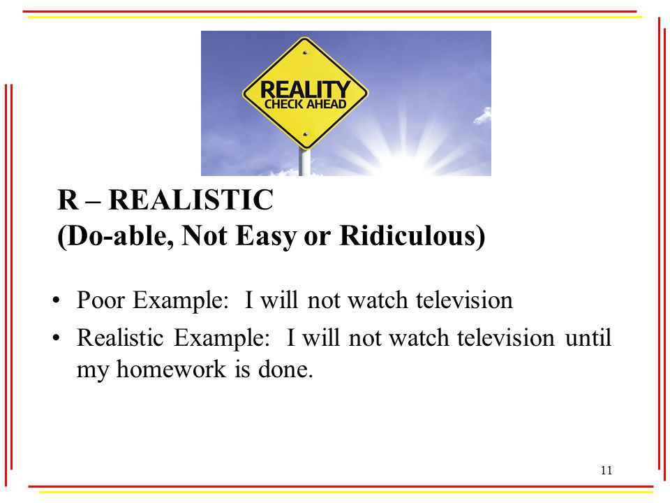 R – REALISTIC (Do-able, Not Easy or Ridiculous)