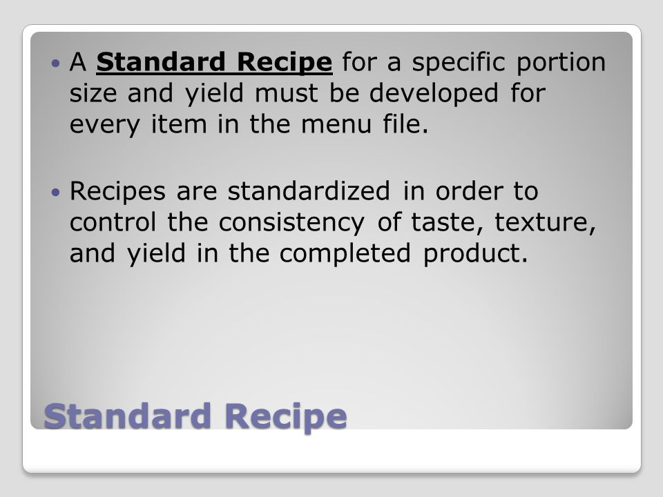 A Standard Recipe For Specific Portion Size And Yield Must Be Developed Every Item