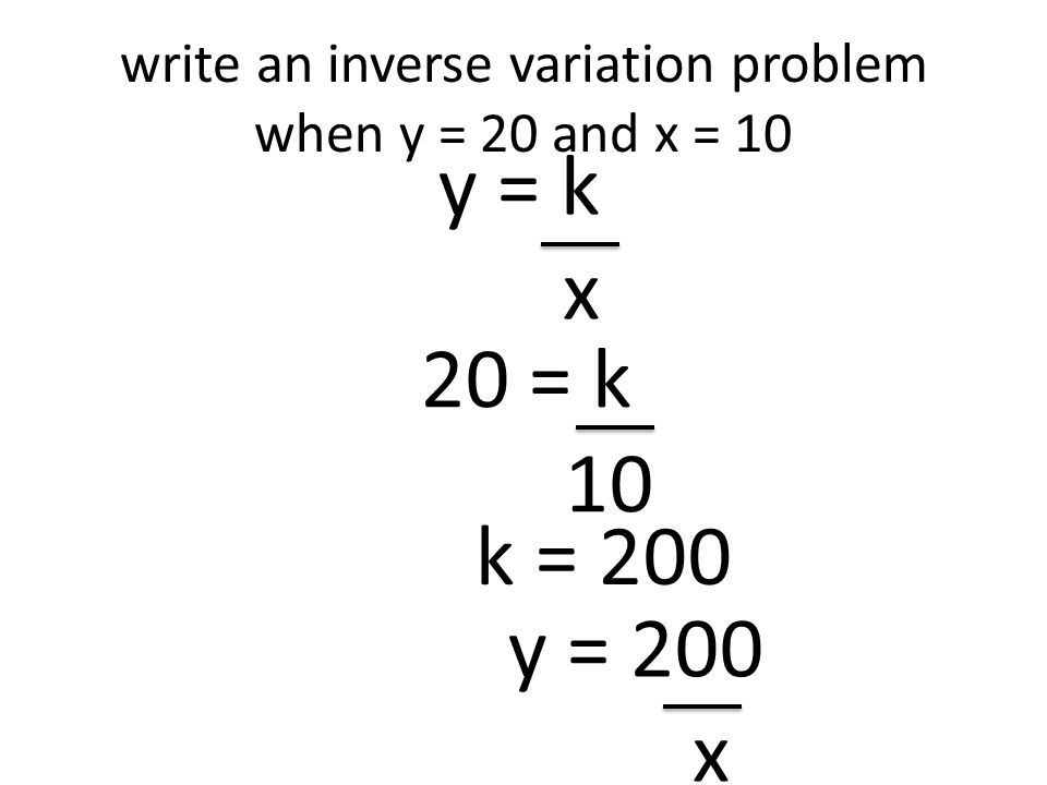 Write An Inverse Variation Problem When Y 20 And X 10
