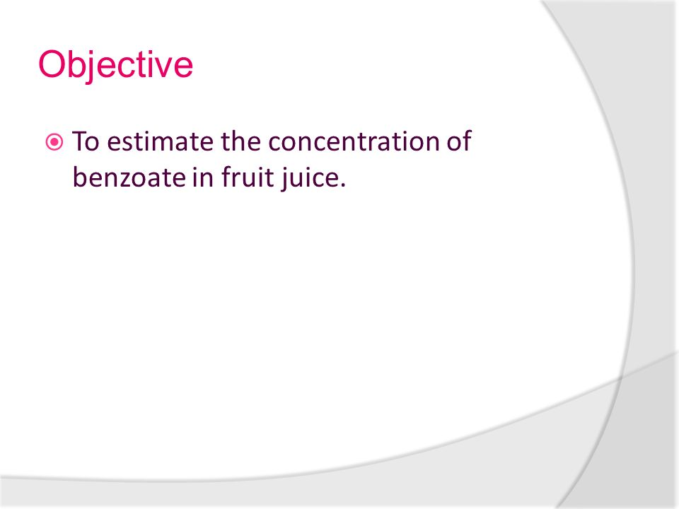 determination of sodium benzoate in fruit juice - ppt download