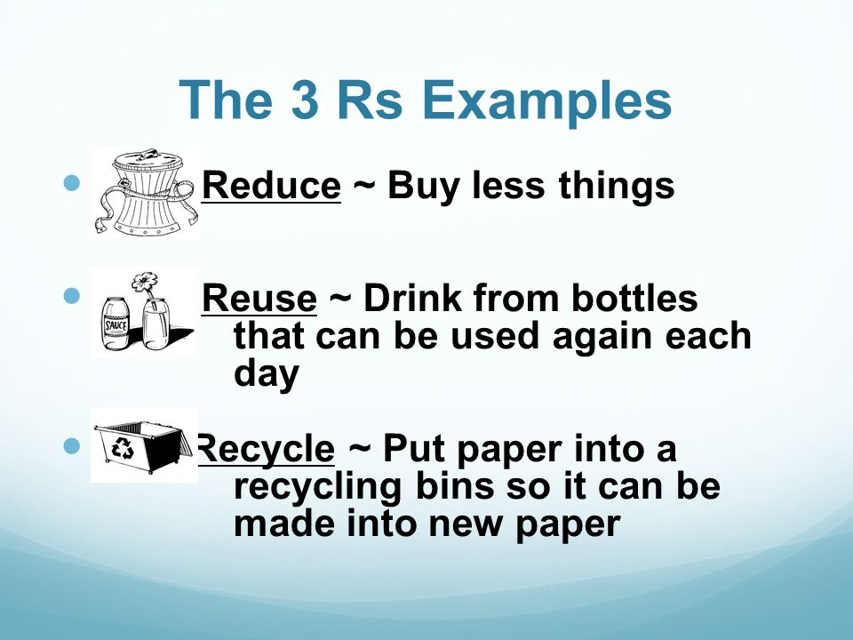 Reduce, reuse, recycle. Ppt download.