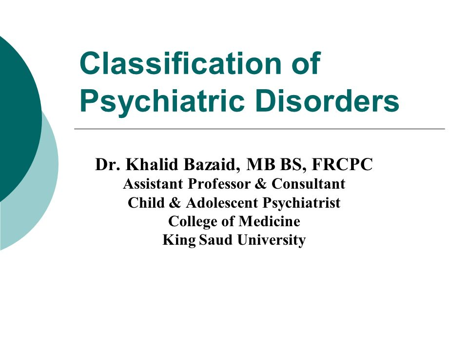 Classification Of Psychiatric Disorders Ppt Download