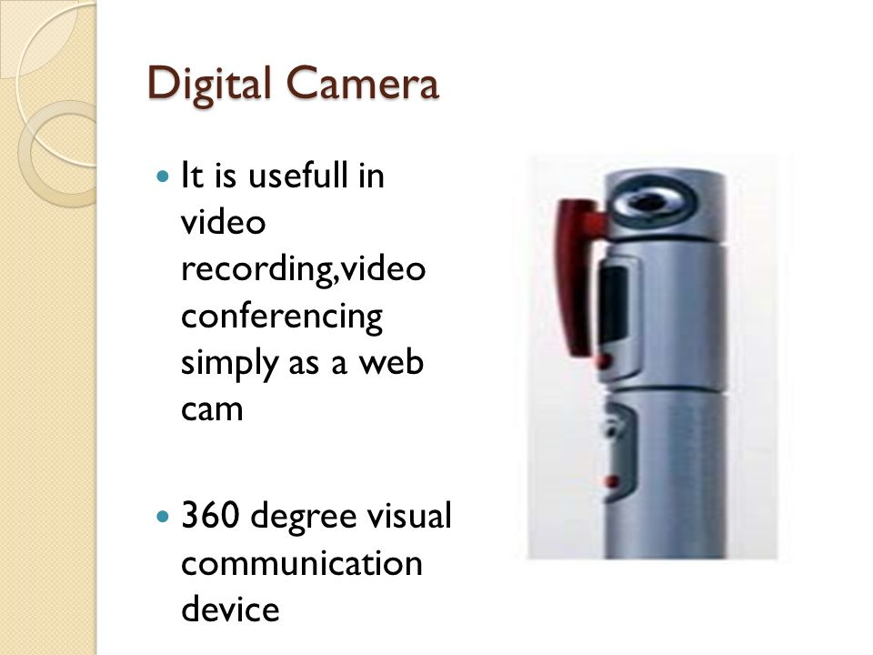 Digital Camera It is usefull in video recording,video conferencing simply as a web cam.